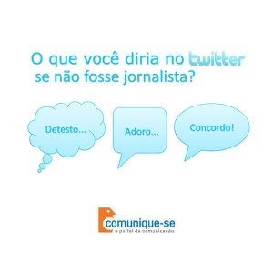 O que você diria no Twitter se não fosse jornalista?