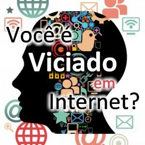 Você é viciado em Internet?