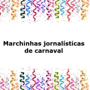 Marchinhas de carnaval para os jornalistas de plantão